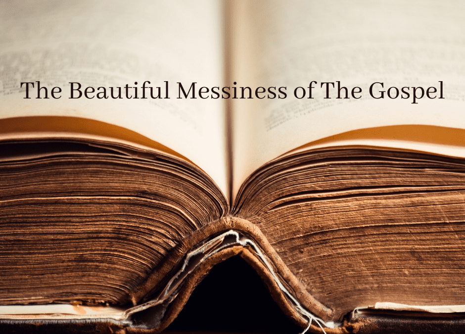 The Beautiful Messiness of The Gospel
